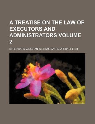 A Treatise on the Law of Executors and Administrators Volume 2