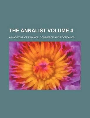 The Annalist; A Magazine of Finance, Commerce and Economics Volume 4