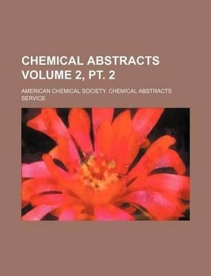 Chemical Abstracts Volume 2, PT. 2