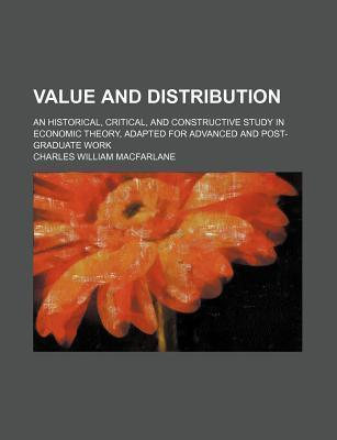 Value and Distribution; An Historical, Critical, and Constructive Study in Economic Theory, Adapted for Advanced and Post-Graduate Work