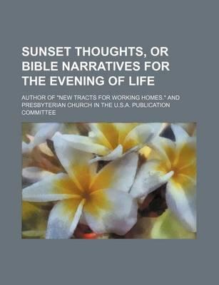 Sunset Thoughts, or Bible Narratives for the Evening of Life
