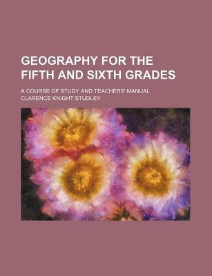 Geography for the Fifth and Sixth Grades; A Course of Study and Teachers' Manual