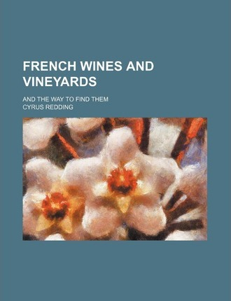 French Wines and Vineyards; And the Way to Find Them