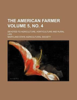 The American Farmer; Devoted to Agriculture, Horticulture and Rural Life Volume 5, No. 4