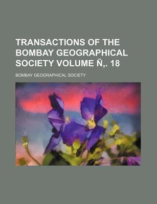Transactions of the Bombay Geographical Society Volume N . 18