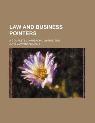 Law and Business Pointers; A Complete Commercial Instructor