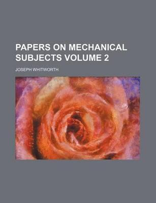 Papers on Mechanical Subjects Volume 2