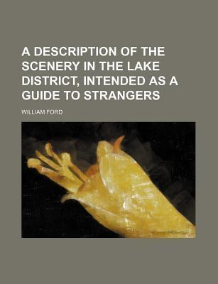 A Description of the Scenery in the Lake District, Intended as a Guide to Strangers