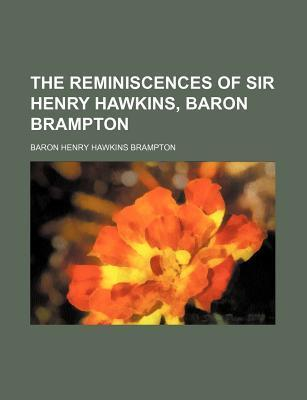 The Reminiscences of Sir Henry Hawkins, Baron Brampton