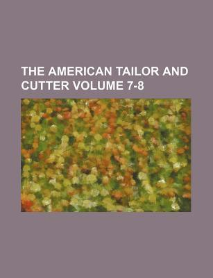 The American Tailor and Cutter Volume 7-8
