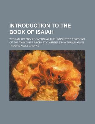 Introduction to the Book of Isaiah; With an Appendix Containing the Undoubted Portions of the Two Chief Prophetic Writers in a Translation