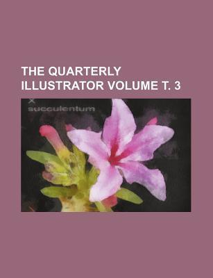 The Quarterly Illustrator Volume . 3