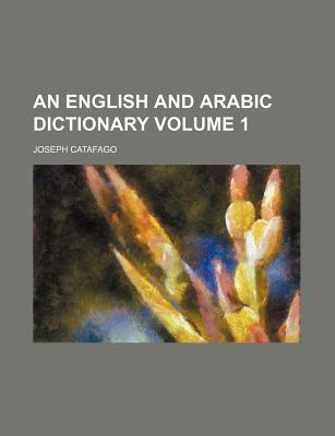 An English and Arabic Dictionary Volume 1