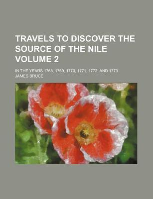 Travels to Discover the Source of the Nile; In the Years 1768, 1769, 1770, 1771, 1772, and 1773 Volume 2