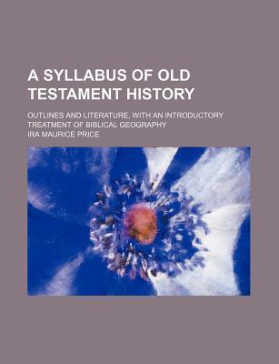 A Syllabus of Old Testament History; Outlines and Literature, with an Introductory Treatment of Biblical Geography