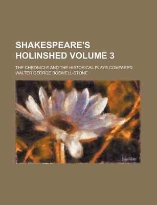 Shakespeare's Holinshed; The Chronicle and the Historical Plays Compared Volume 3