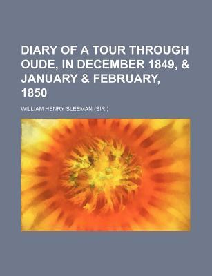 Diary of a Tour Through Oude, in December 1849, & January & February, 1850