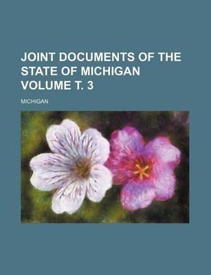 Joint Documents of the State of Michigan Volume . 3