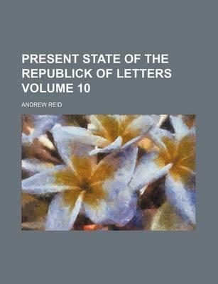 Present State of the Republick of Letters Volume 10