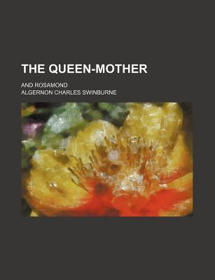 The Queen-Mother; And Rosamond