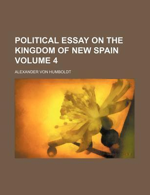 Political Essay on the Kingdom of New Spain Volume 4