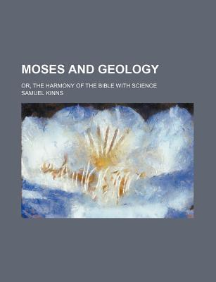 Moses and Geology; Or, the Harmony of the Bible with Science