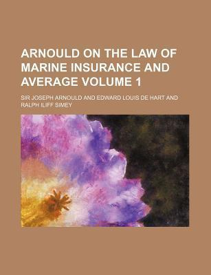 Arnould on the Law of Marine Insurance and Average Volume 1