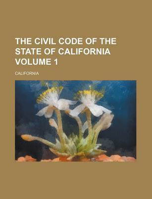 The Civil Code of the State of California Volume 1