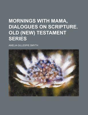 Mornings with Mama, Dialogues on Scripture. Old (New) Testament Series