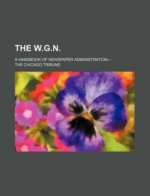 The W.G.N; A Handbook of Newspaper Administration---