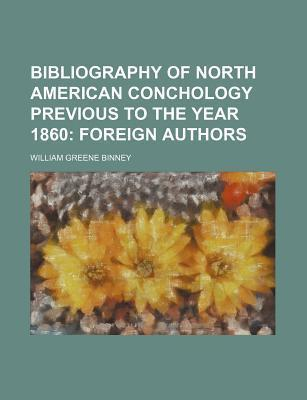 Bibliography of North American Conchology Previous to the Year 1860; Foreign Authors