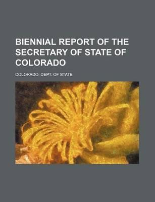 Biennial Report of the Secretary of State of Colorado