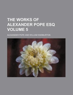 The Works of Alexander Pope Esq Volume 5