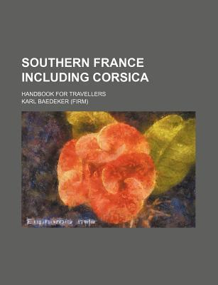 Southern France Including Corsica; Handbook for Travellers