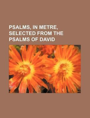 Psalms, in Metre, Selected from the Psalms of David