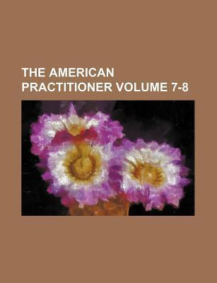 The American Practitioner Volume 7-8