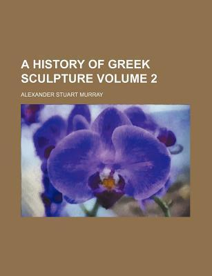 A History of Greek Sculpture Volume 2