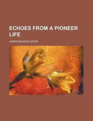 Echoes from a Pioneer Life