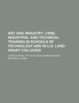 Art and Industry; (1898) Industrial and Technical Training in Schools of Technology and in U.S. Land Grant Colleges