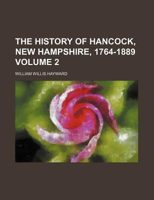 The History of Hancock, New Hampshire, 1764-1889 Volume 2