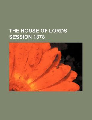 The House of Lords Session 1878