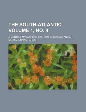 The South-Atlantic; A Monthly Magazine of Literature, Science and Art Volume 1, No. 4