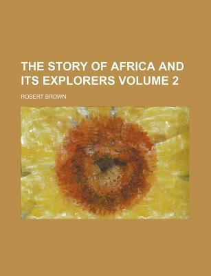 The Story of Africa and Its Explorers Volume 2