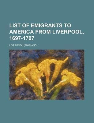 List of Emigrants to America from Liverpool, 1697-1707