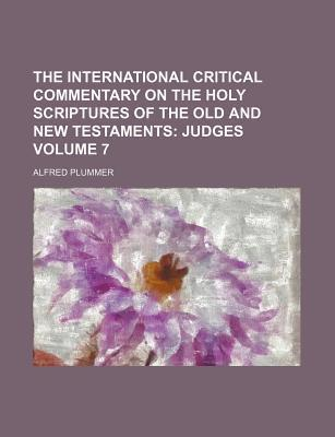 The International Critical Commentary on the Holy Scriptures of the Old and New Testaments; Judges Volume 7