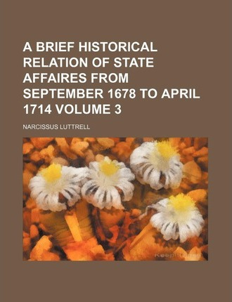 A Brief Historical Relation of State Affaires from September 1678 to April 1714 Volume 3