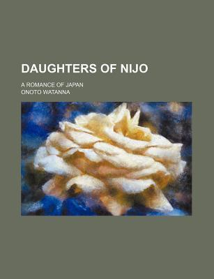 Daughters of Nijo; A Romance of Japan