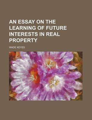 An Essay on the Learning of Future Interests in Real Property