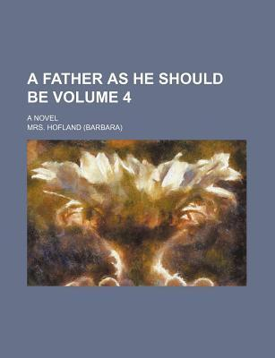A Father as He Should Be; A Novel Volume 4
