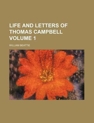Life and Letters of Thomas Campbell Volume 1